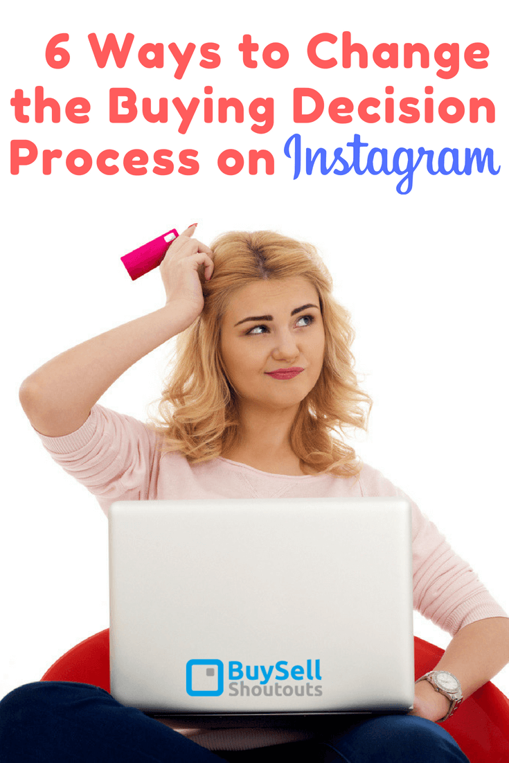 6 Ways to Change the Buying Decision Process on Instagram