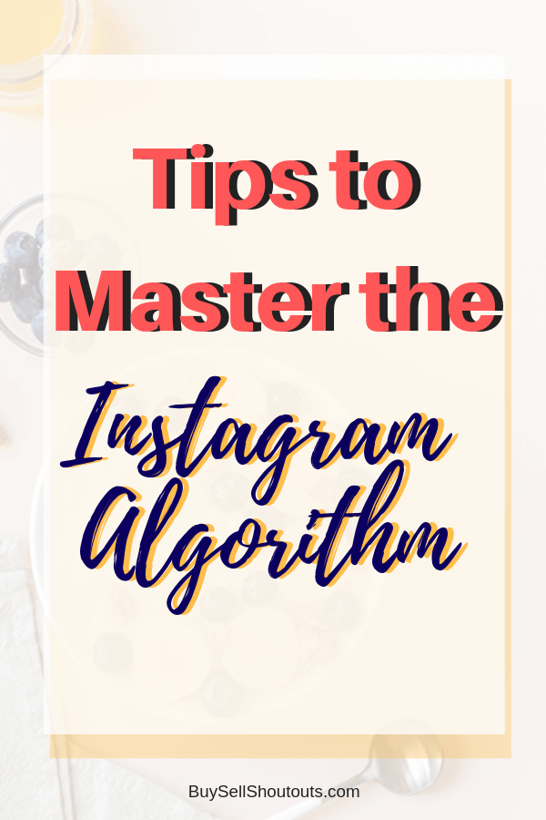 Tips to master the instagram algorithm